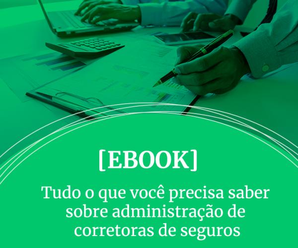 [EBOOK] Tudo o que você precisa saber sobre administração de corretoras de seguros
